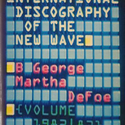 Marth Defoe, B. George - International Discography of New Wave: VOLUME TWO - 1982 -83